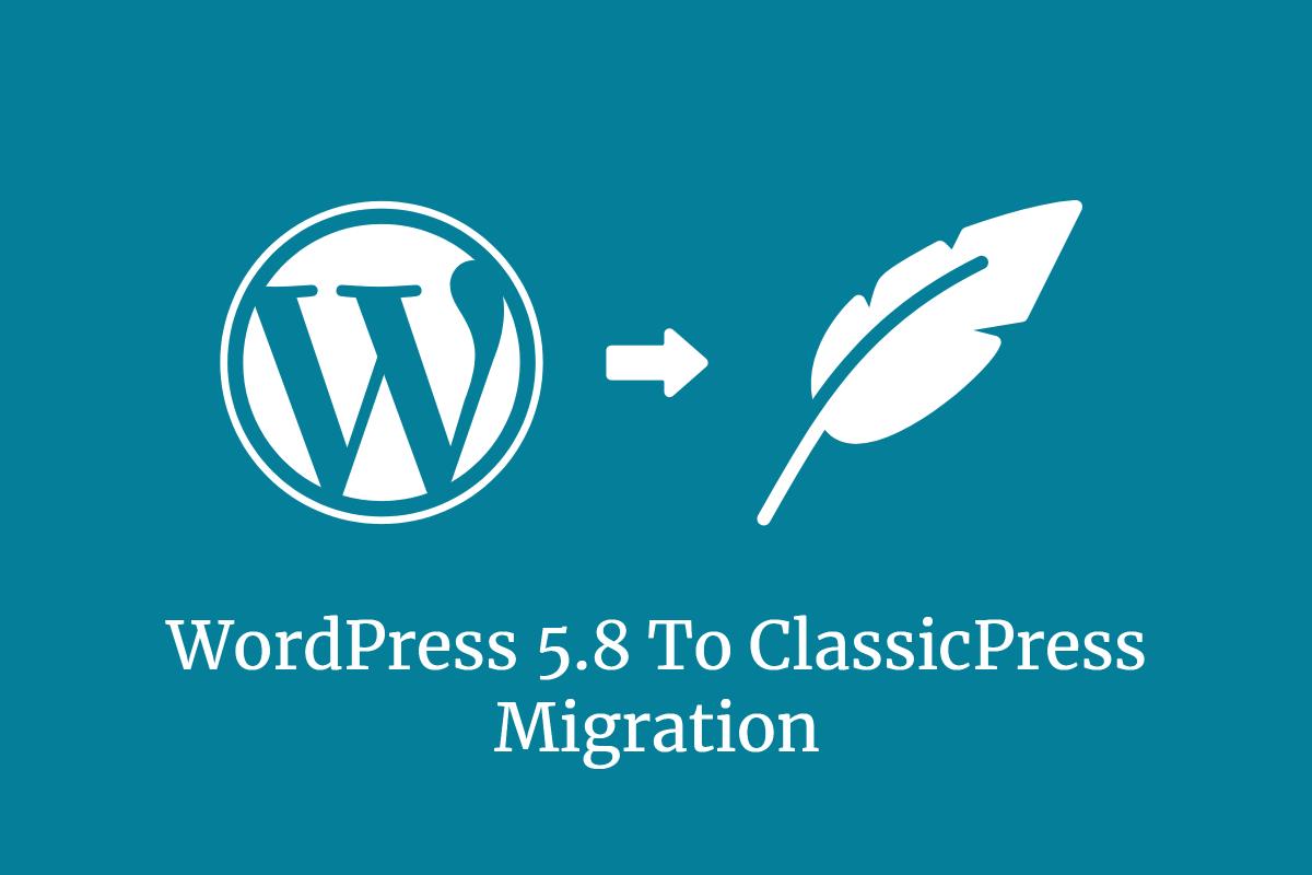 Wordpress 5 8 To Classicpress Migration